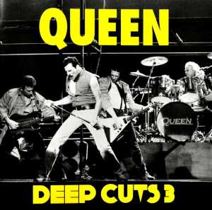 QUEEN - DEEP CUTS VOLUME 3 (2011 REMASTER)