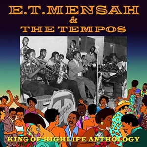 MENSAH, E.T. & THE TEMPOS - KING OF HIGHLIFE ANTHOLOGY