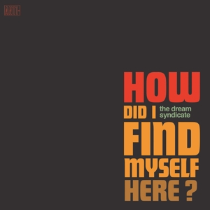 DREAM SYNDICATE, THE - HOW DID I FIND MYSELF HERE