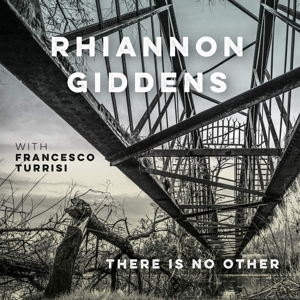 GIDDENS, RHIANNON - THERE IS NO OTHER WITH FRANCESCO TURRISI