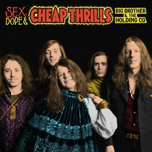 BIG BROTHER & THE HOLDING - SEX, DOPE AND CHEAP THRILLS
