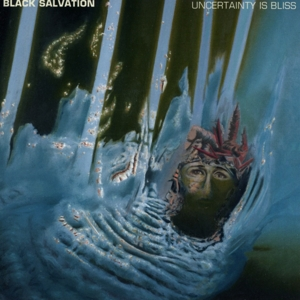 BLACK SALVATION - UNCERTAINTY IS BLISS