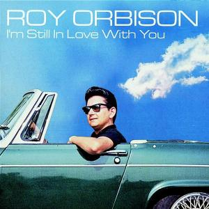 ORBISON, ROY - I'M STILL IN LOVE WITH YO