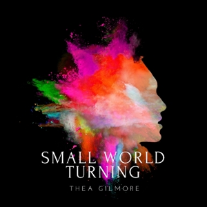 GILMORE, THEA - SMALL WORLD TURNING