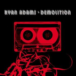 ADAMS, RYAN - DEMOLITION