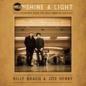 BRAGG, BILLY & JOE HENRY - SHINE A LIGHT: FIELD..