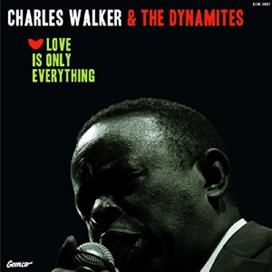 WALKER, CHARLES & THE DYN - LOVE IS ONLY EVERYTHING