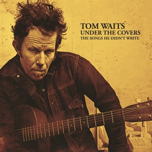 WAITS, TOM - UNDER THE COVERS