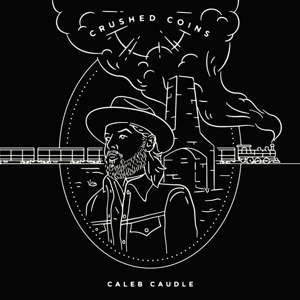 CAUDLE, CALEB - CRUSHED COINS