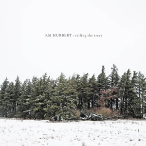 RM HUBBERT - TELLING THE TREES