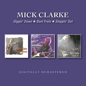 CLARKE, MICK - DIGGIN' DOWN/BENT FRETS/STEPPIN' OUT