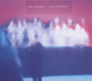 HECKER, TIM - LOVE STREAMS