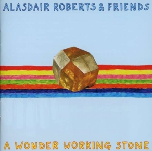 ROBERTS, ALASDAIR & FRIEN - A WONDER WORKING STONE