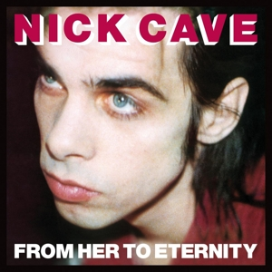 CAVE, NICK - FROM HER TO ETERNITY