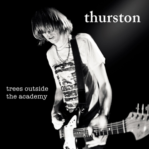 MOORE, THURSTON - TREES OUTSIDE THE ACADEMY