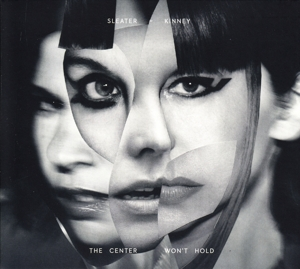SLEATER-KINNEY - THE CENTRE WON T HOLD