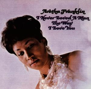 FRANKLIN, ARETHA - I NEVER LOVED A MAN THE W
