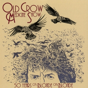 OLD CROW MEDICINE SHOW - 50 YEARS OF BLONDE ON BLONDE