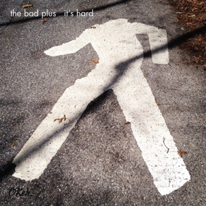 BAD PLUS - IT'S HARD