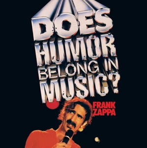 ZAPPA, FRANK - DOES HUMOR BELONG IN MUSIC