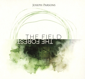 PARSONS, JOSEPH - THE FIELD THE FOREST