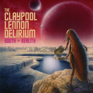 CLAYPOOL LENNON DELIRIUM, THE - SOUTH OF REALITY