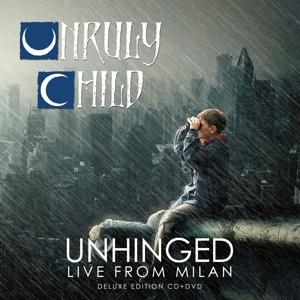 UNRULY CHILD - UNRULY LIVE AND UNHINGED