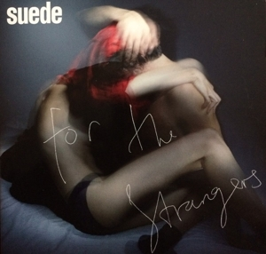 SUEDE - FOR THE STRANGERS