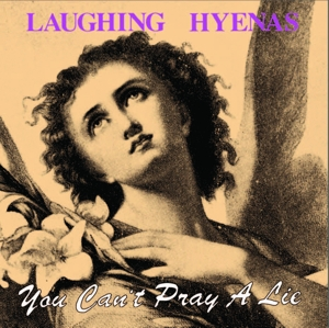 LAUGHING HYENAS - YOU CAN T PRAY A LIE