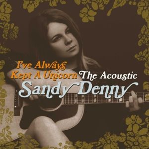 DENNY, SANDY - I VE ALWAYS KEPT A UNICORN   THE AC