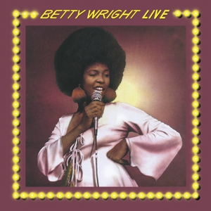 WRIGHT, BETTY - BETTY WRIGHT LIVE -CLRD-
