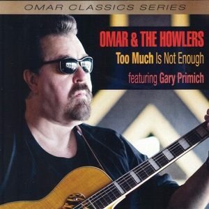 OMAR & THE HOWLERS - TOO MUCH IS NOT ENOUGH