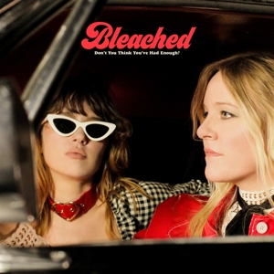 BLEACHED - DON T YOU THINK YOU VE HAD ENOUGH