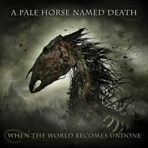 A PALE HORSE NAMED DEATH - WHEN THE WORLD BECOMES UNDONE -DIGI-