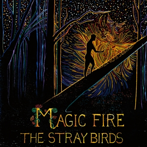 STRAY BIRDS - MAGIC FIRE
