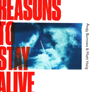 BURROWS, ANDY & HAIG, MATT - REASONS TO STAY ALIVE