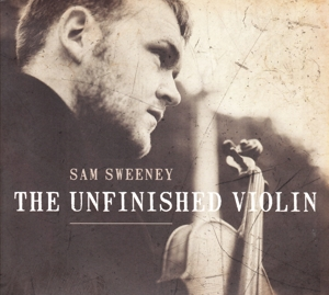 SWEENEY, SAM - THE UNFINISHED VIOLIN