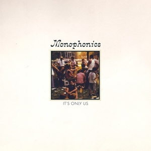 MONOPHONICS - IT S ONLY US