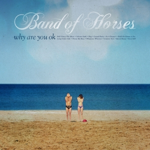 BAND OF HORSES - WHY ARE YOU OK  LTD.ED.)