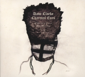DAVE CLARKE - CHARCOAL EYES A SELECTION OF REMIXE
