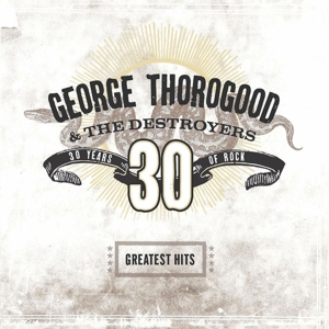 THOROGOOD, GEORGE - GREATEST HITS  30 YEARS OF ROCK  18