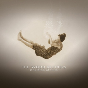 WOOD BROTHERS - ONE DROP OF TRUTH