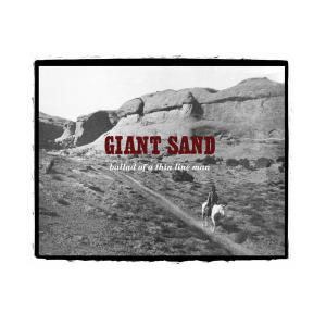 GIANT SAND - BALLAD OF A THINLINE MAN
