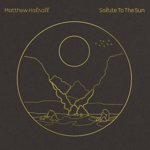 HALSALL, MATTHEW - SALUTE TO THE SUN