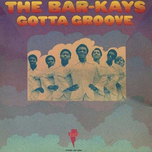 BAR-KAYS, THE - GOTTA GROOVE