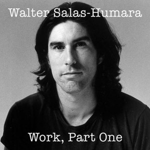 SALAS-HUMARA, WALTER - WORK, PART ONE