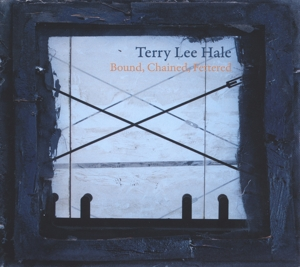HALE, TERRY LEE - BOUND, CHAINED, FETTERED