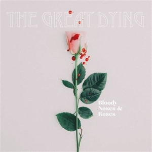 GREAT DYING, THE - BLOODY NOSES & ROSES