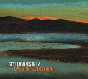 I SEE HAWKS IN L.A. - LIVE AND NEVER LEARN