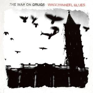 WAR ON DRUGS - WAGONWHEEL BLUES